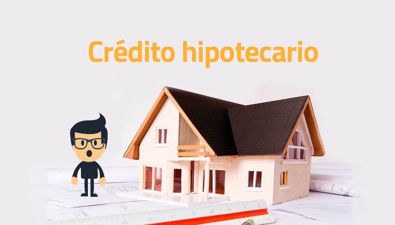 como conseguir un credito hipotecario